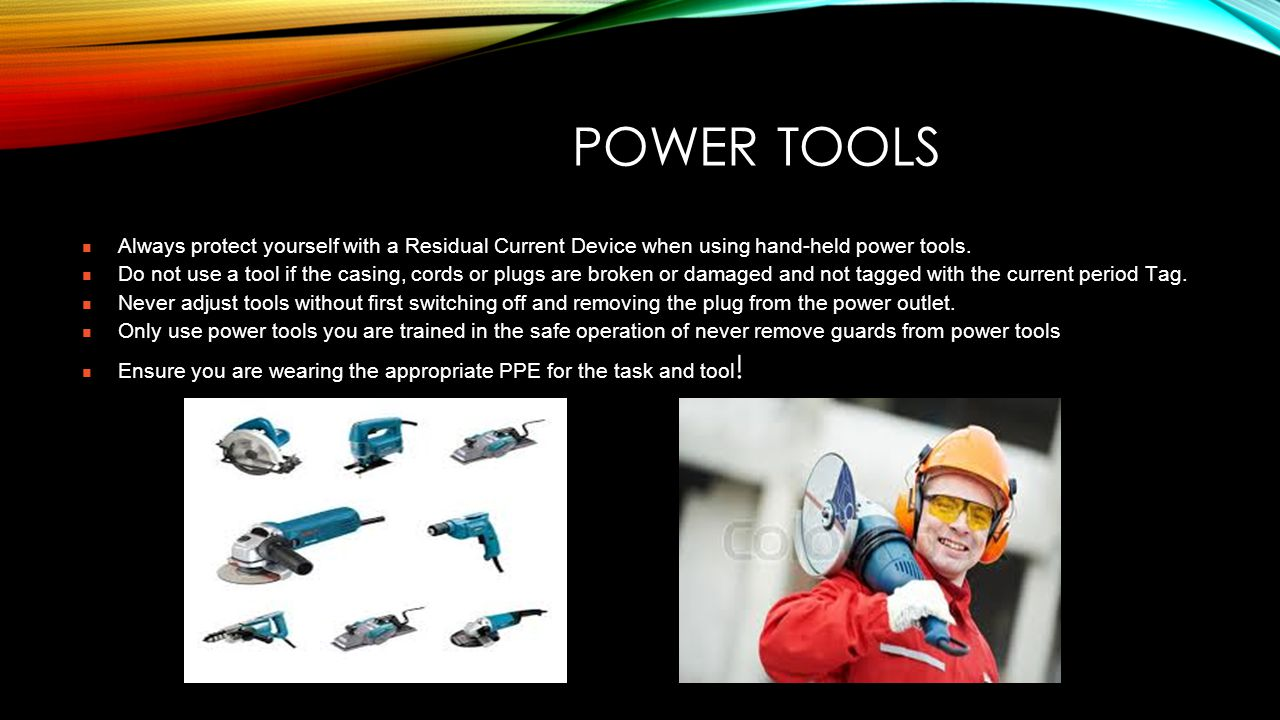 POWER TOOLS Always protect yourself with a Residual Current Device when using hand-held power tools.