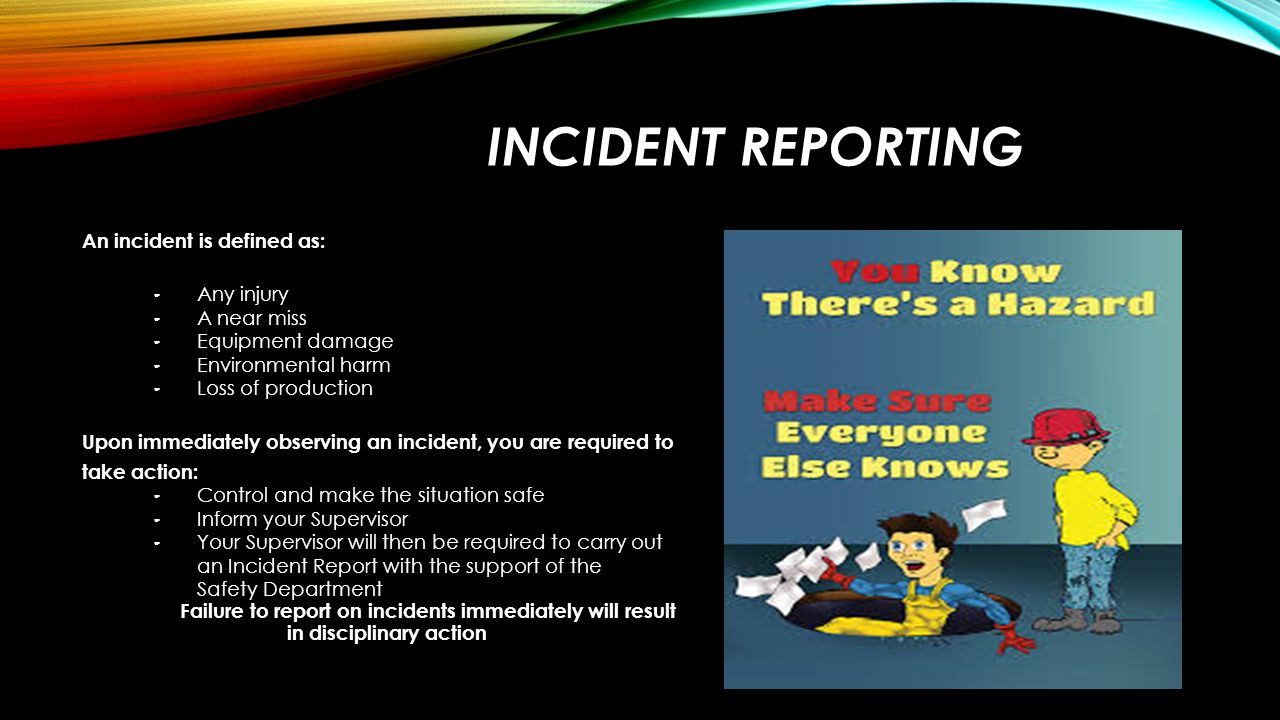 Incident Reporting An incident is defined as: Any injury A near miss