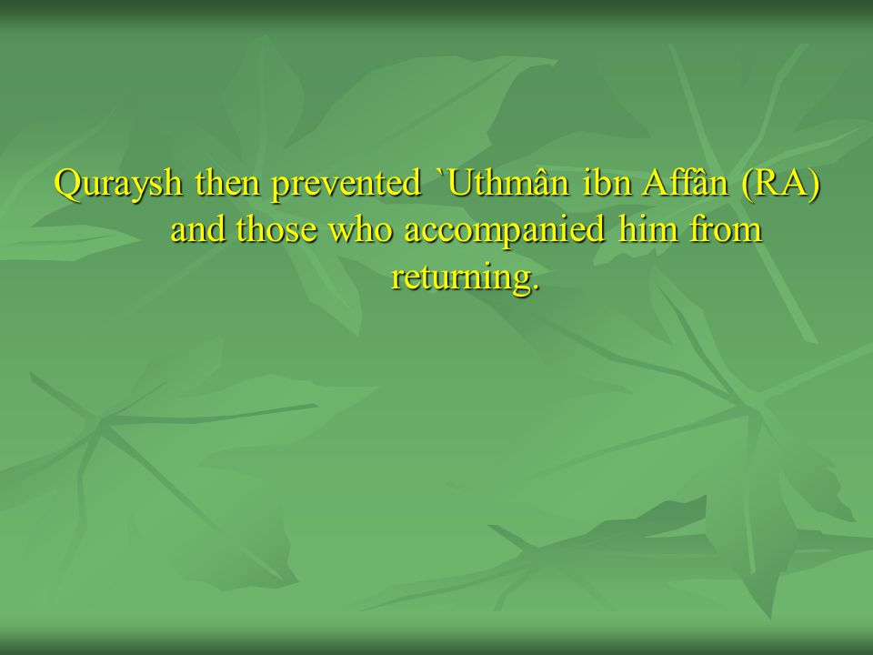 Quraysh then prevented `Uthmân ibn Affân (RA) and those who accompanied him from returning.
