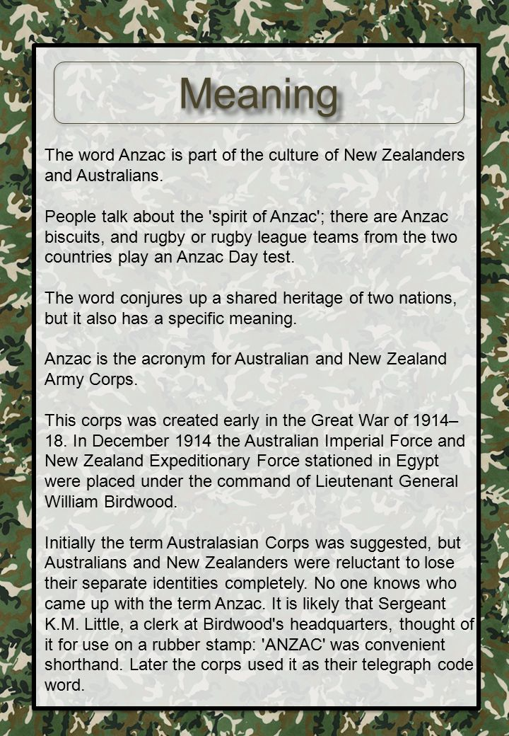 Meaning The word Anzac is part of the culture of New Zealanders and Australians.