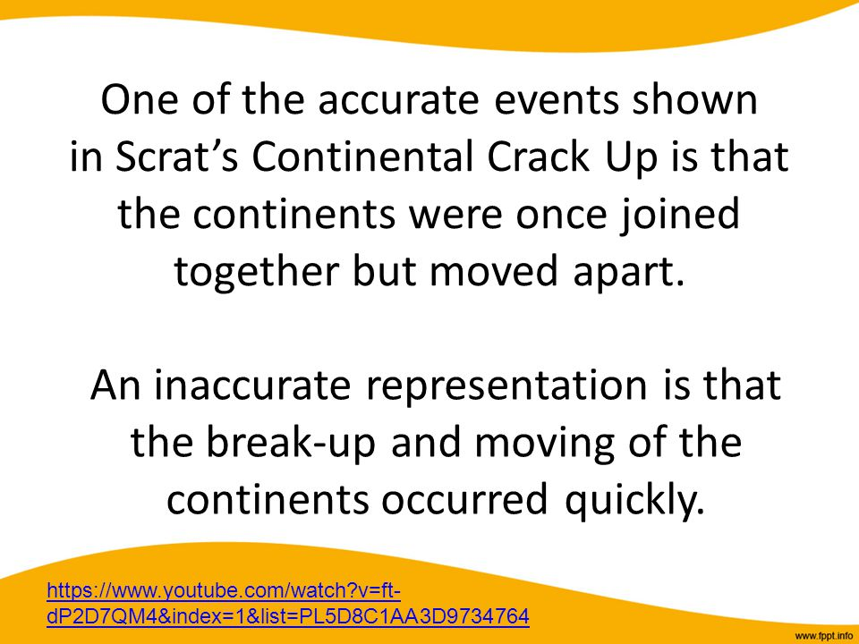 One of the accurate events shown in Scrat's Continental Crack Up is that the continents were once joined together but moved apart.