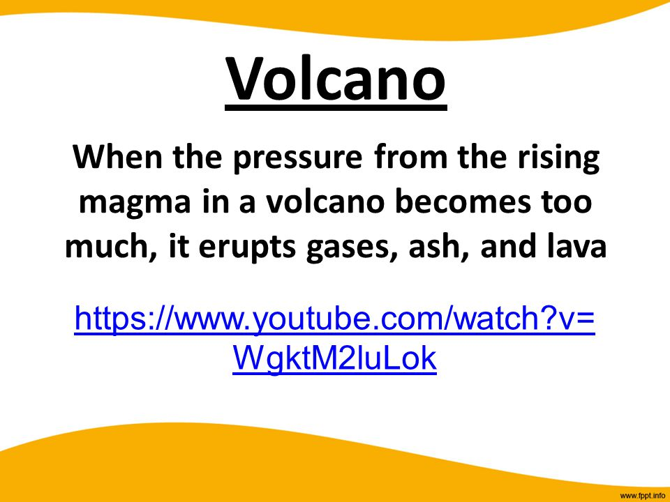 Volcano When the pressure from the rising magma in a volcano becomes too much, it erupts gases, ash, and lava.