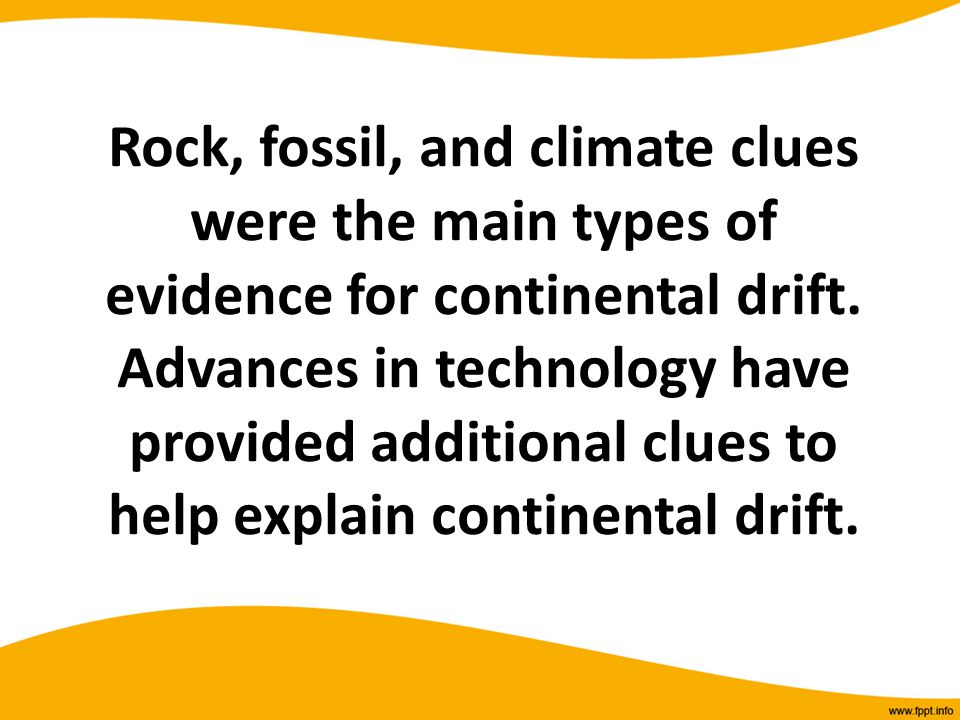 Rock, fossil, and climate clues were the main types of evidence for continental drift.