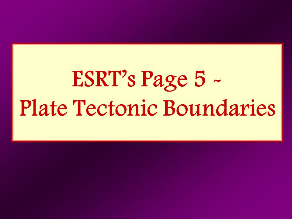 ESRT's Page 5 - Plate Tectonic Boundaries