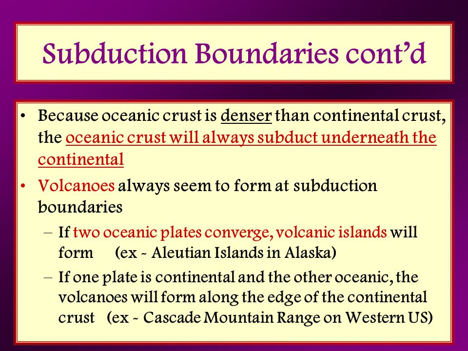 Subduction Boundaries cont'd