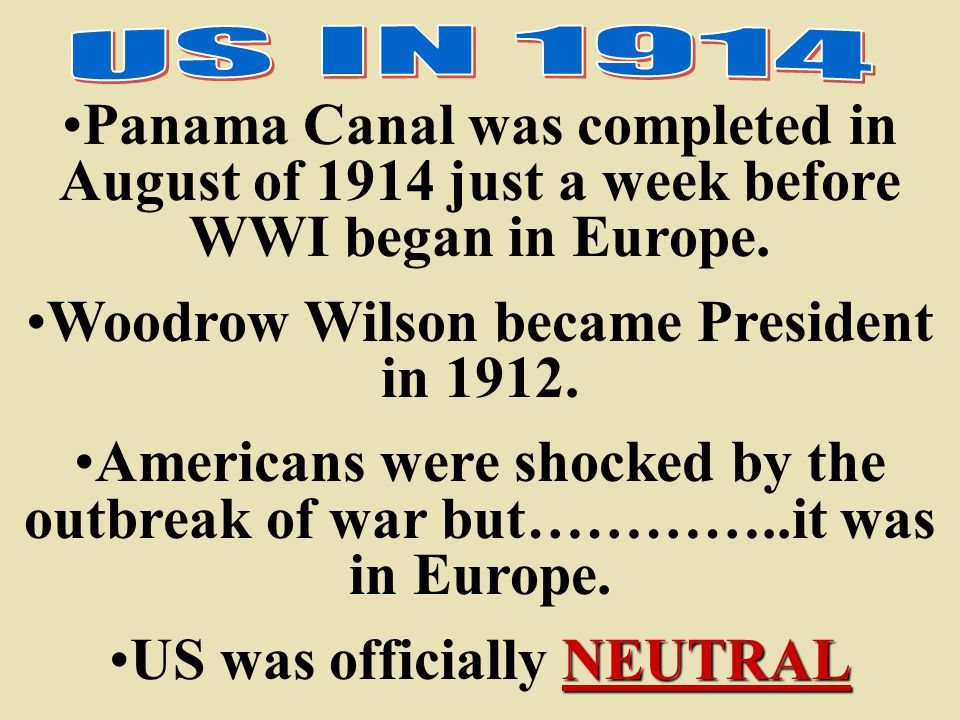 Woodrow Wilson became President in 1912. US was officially NEUTRAL