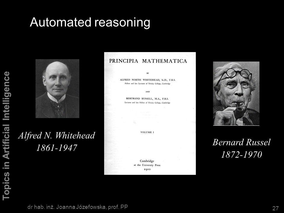 Automated reasoning Alfred N. Whitehead 1861-1947 Bernard Russel