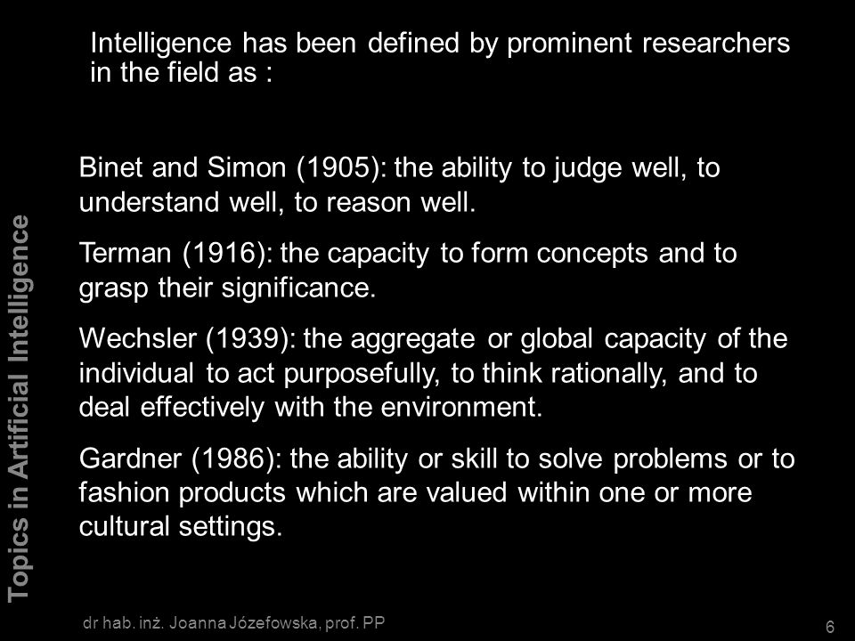 Intelligence has been defined by prominent researchers in the field as :