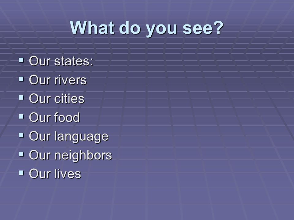 What do you see Our states: Our rivers Our cities Our food