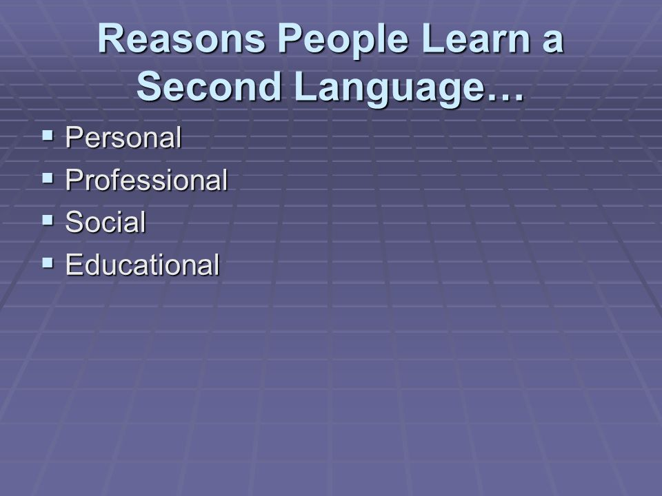 Reasons People Learn a Second Language…