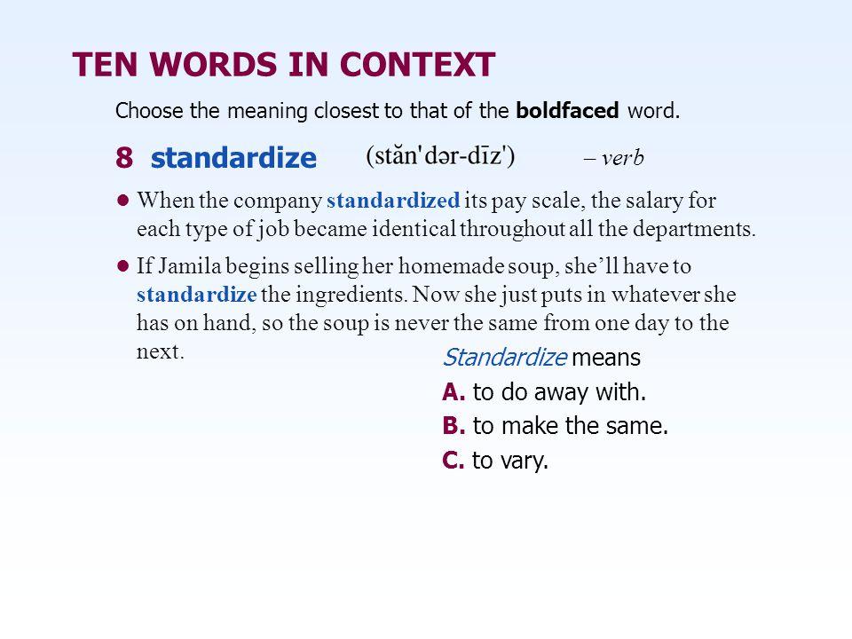 TEN WORDS IN CONTEXT 8 standardize – verb