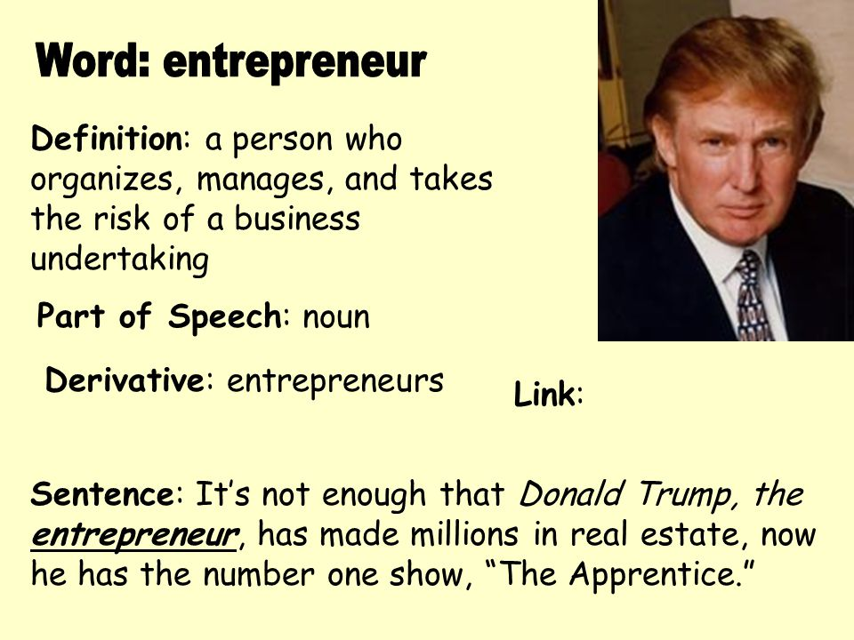 Word: entrepreneur Definition: a person who organizes, manages, and takes the risk of a business undertaking.
