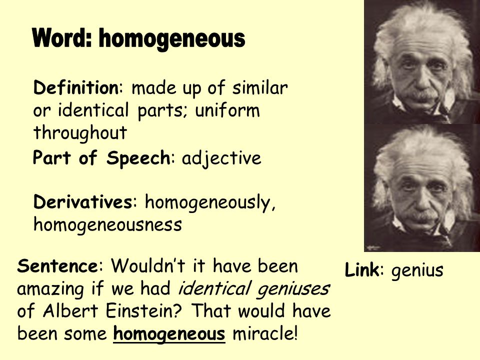 Word: homogeneous Definition: made up of similar