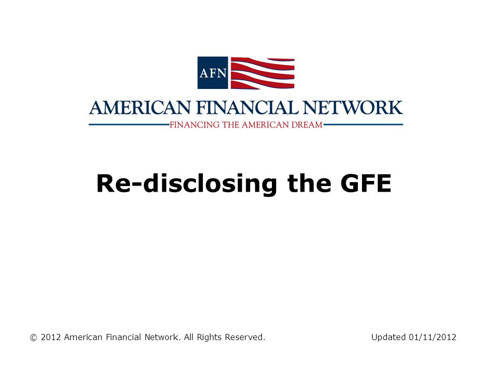 Re-disclosing the GFE © 2012 American Financial Network. All Rights Reserved. Updated 01/11/2012