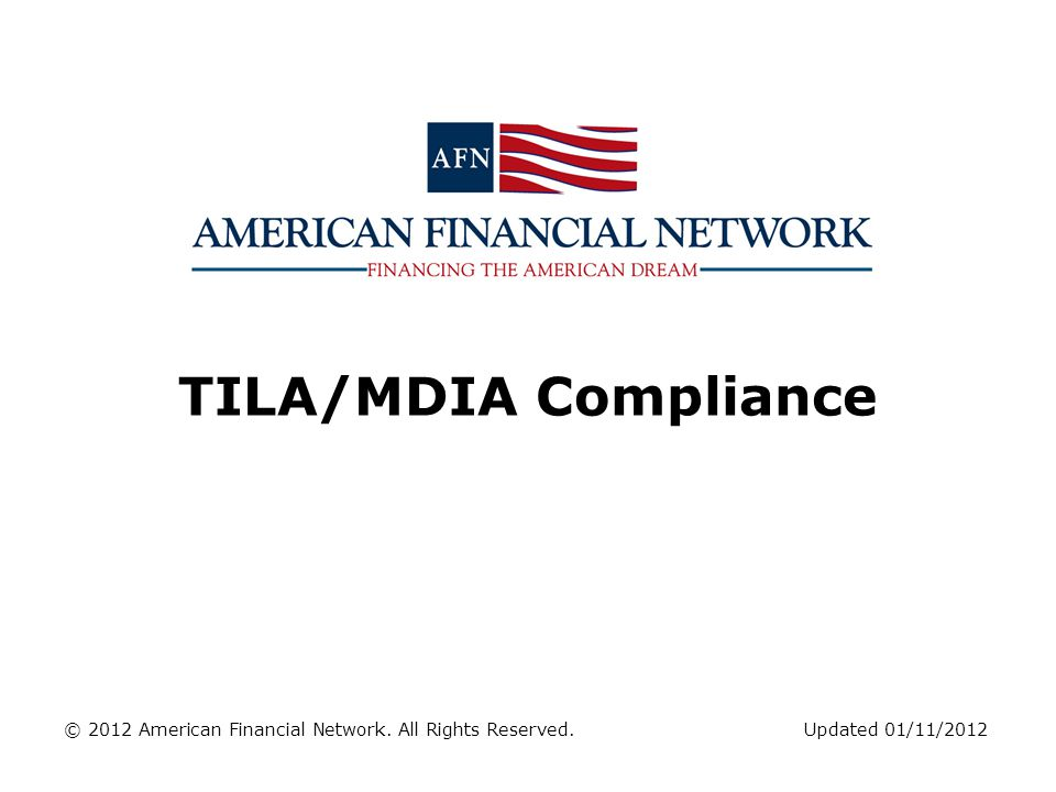 TILA/MDIA Compliance © 2012 American Financial Network. All Rights Reserved. Updated 01/11/2012