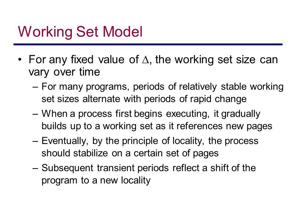 Working Set Model For any fixed value of , the working set size can vary over time.