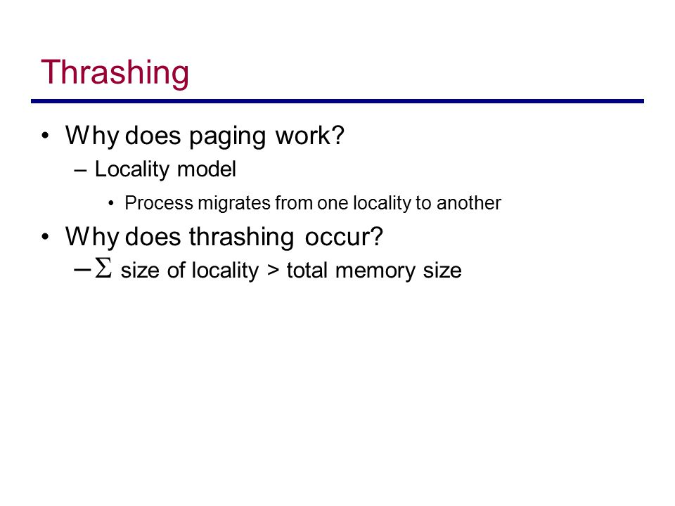 Thrashing  size of locality > total memory size