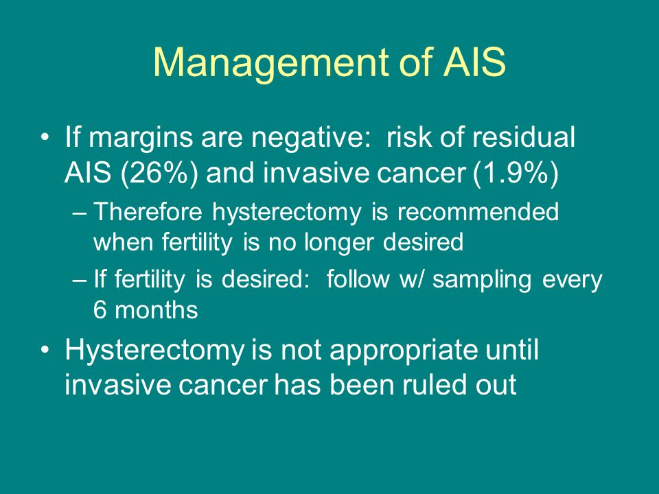 Management of AIS If margins are negative: risk of residual AIS (26%) and invasive cancer (1.9%)