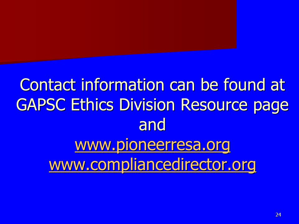 Contact information can be found at GAPSC Ethics Division Resource page and www.pioneerresa.org www.compliancedirector.org