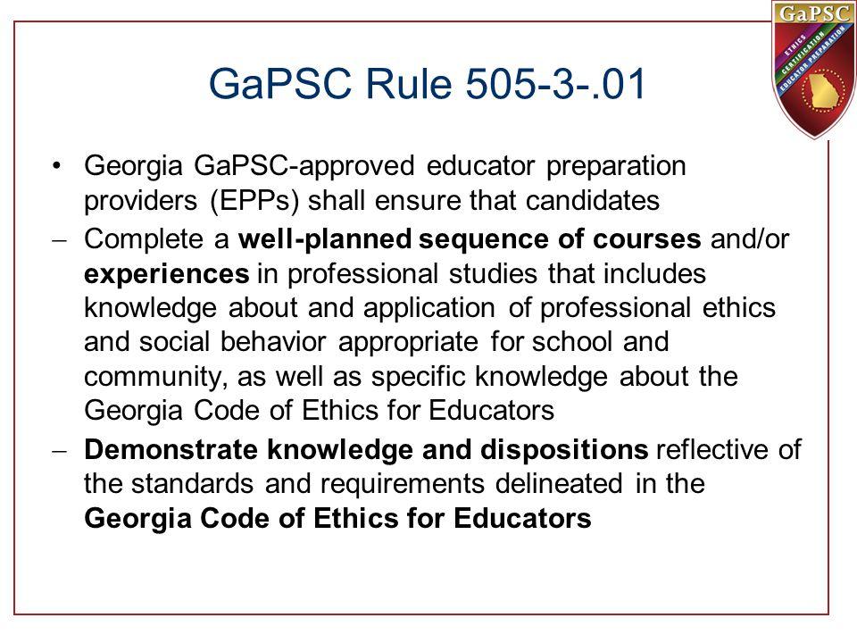 GaPSC Rule 505-3-.01 Georgia GaPSC-approved educator preparation providers (EPPs) shall ensure that candidates.