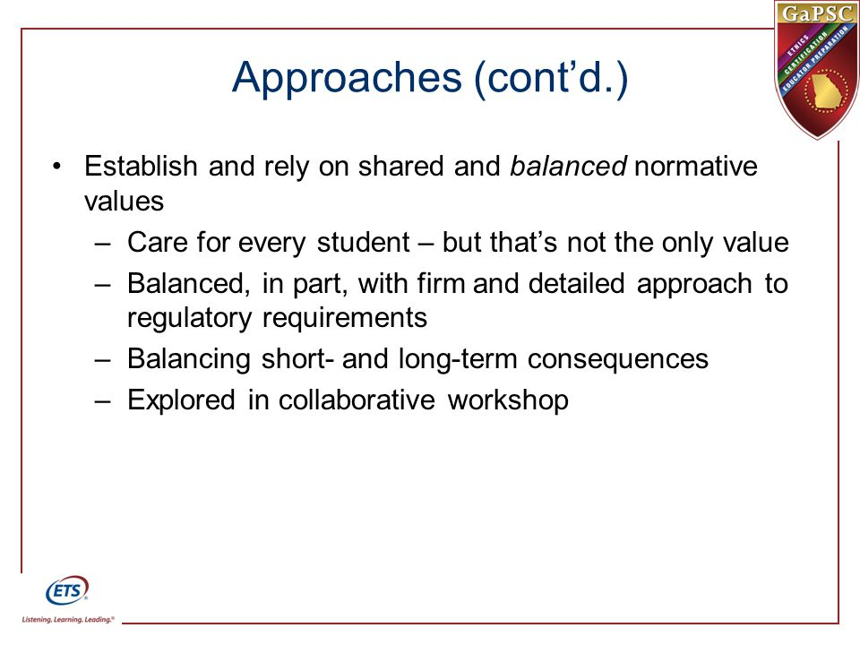 Approaches (cont'd.) Establish and rely on shared and balanced normative values. Care for every student – but that's not the only value.