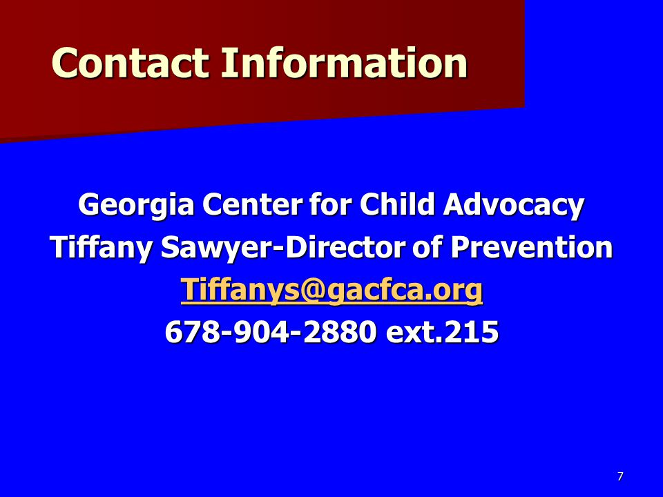 Contact Information Georgia Center for Child Advocacy Tiffany Sawyer-Director of Prevention Tiffanys@gacfca.org 678-904-2880 ext.215