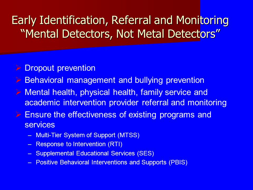 Early Identification, Referral and Monitoring Mental Detectors, Not Metal Detectors