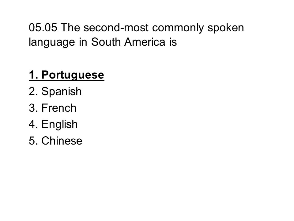 05.05 The second-most commonly spoken language in South America is