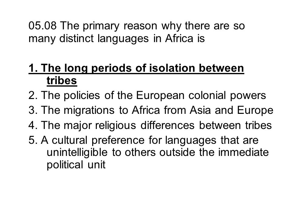 05.08 The primary reason why there are so many distinct languages in Africa is
