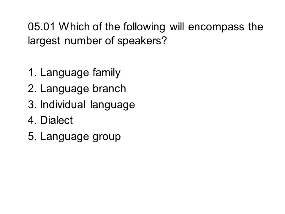 05.01 Which of the following will encompass the largest number of speakers