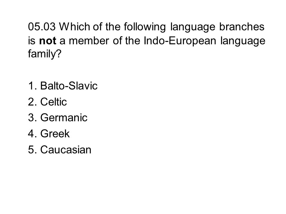 05.03 Which of the following language branches is not a member of the Indo-European language family