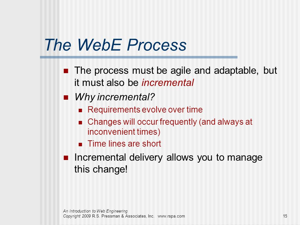 The WebE Process The process must be agile and adaptable, but it must also be incremental. Why incremental