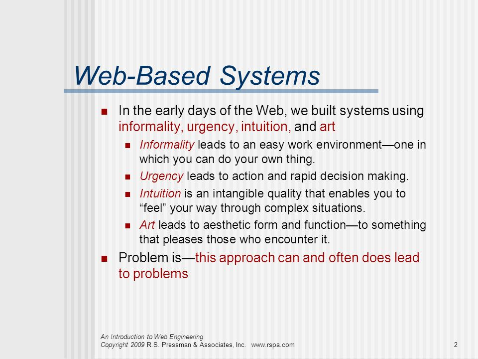 Web-Based Systems In the early days of the Web, we built systems using informality, urgency, intuition, and art.