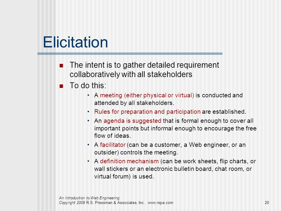 Elicitation The intent is to gather detailed requirement collaboratively with all stakeholders. To do this: