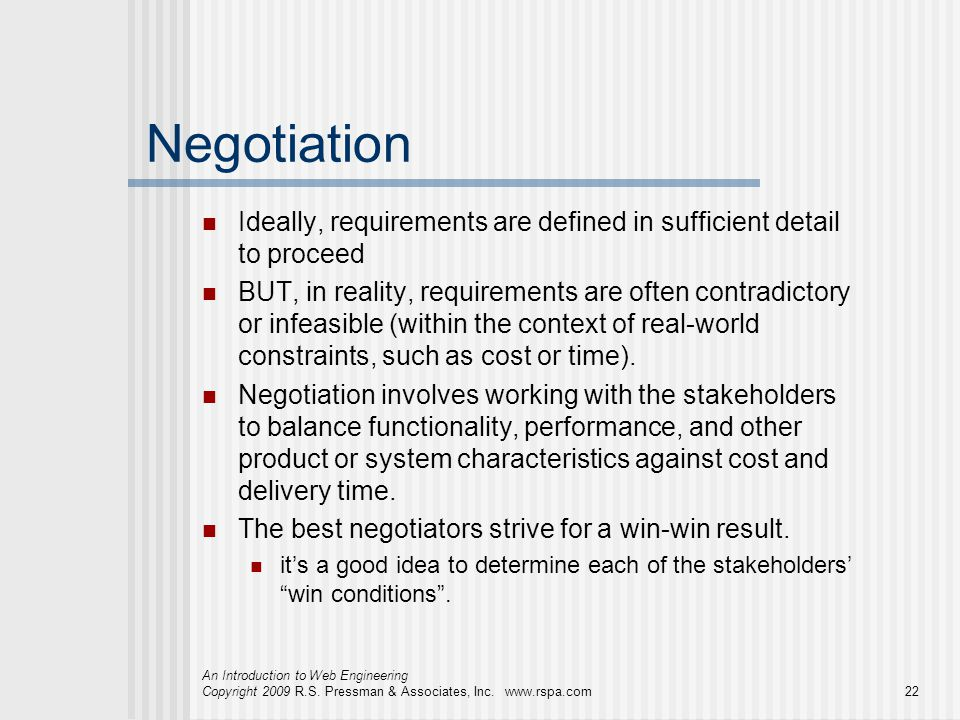 Negotiation Ideally, requirements are defined in sufficient detail to proceed.