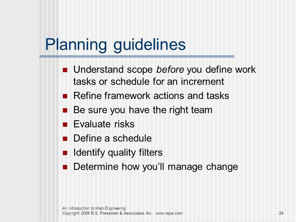 Planning guidelines Understand scope before you define work tasks or schedule for an increment. Refine framework actions and tasks.