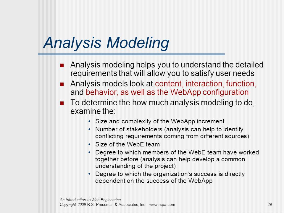 Analysis Modeling Analysis modeling helps you to understand the detailed requirements that will allow you to satisfy user needs.