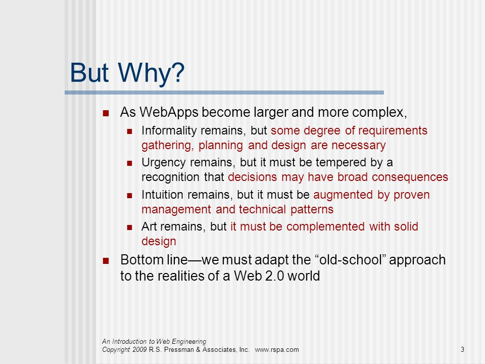 But Why As WebApps become larger and more complex,
