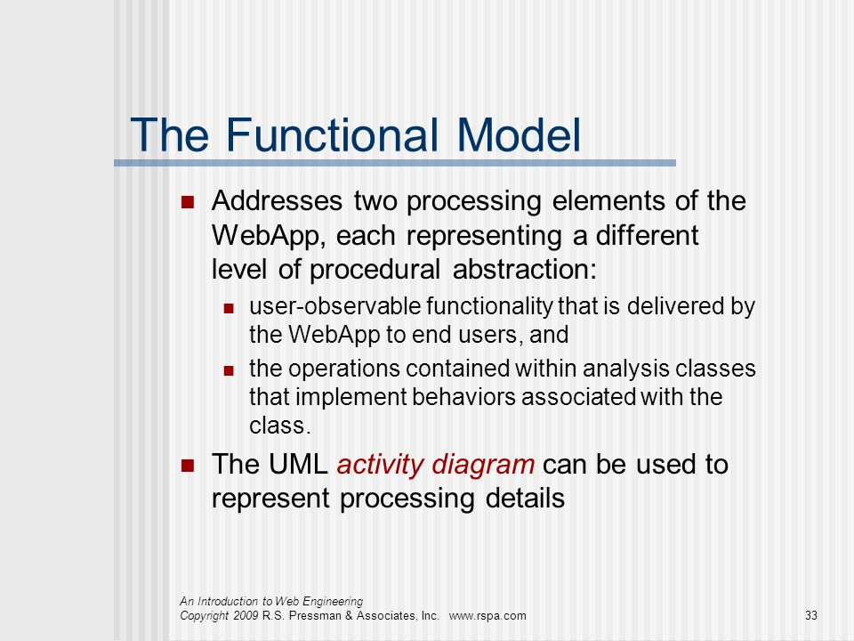 The Functional Model Addresses two processing elements of the WebApp, each representing a different level of procedural abstraction: