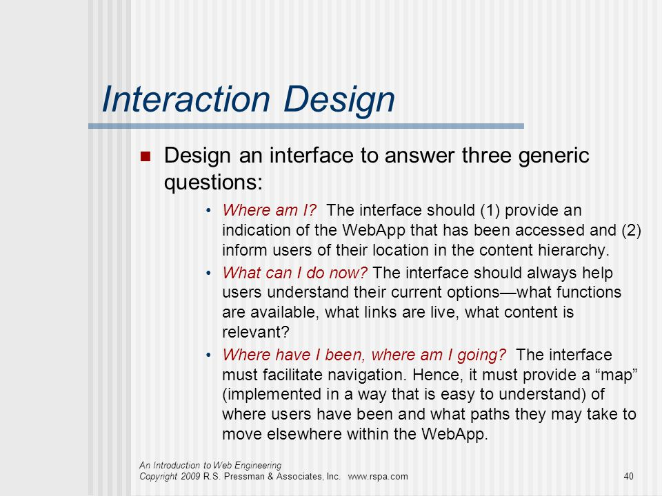 Interaction Design Design an interface to answer three generic questions: