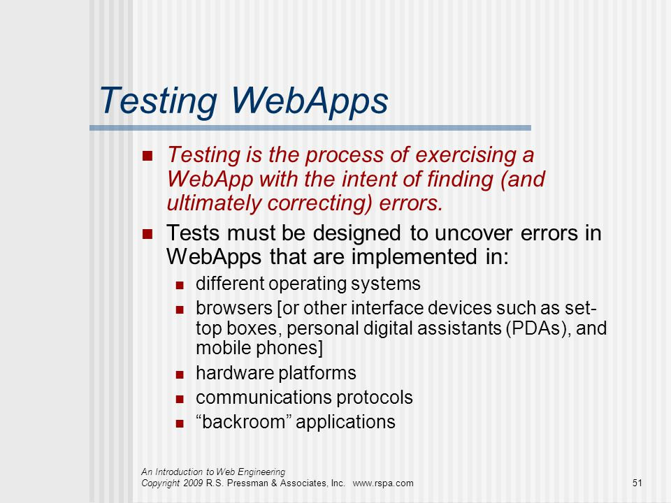 Testing WebApps Testing is the process of exercising a WebApp with the intent of finding (and ultimately correcting) errors.
