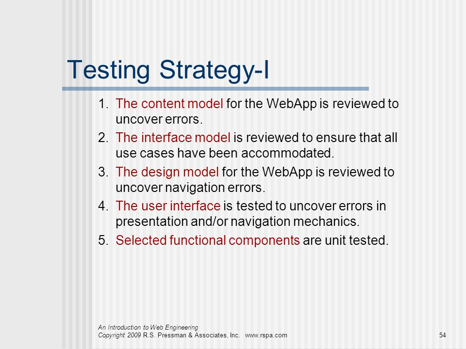 Testing Strategy-I 1. The content model for the WebApp is reviewed to uncover errors.