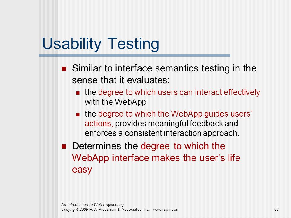 Usability Testing Similar to interface semantics testing in the sense that it evaluates: