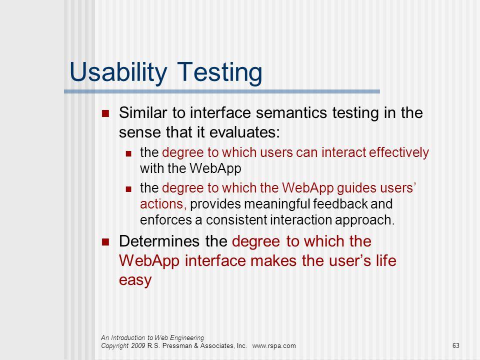 Usability Testing Similar to interface semantics testing in the sense that it evaluates: