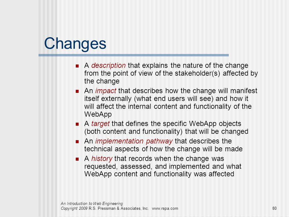 Changes A description that explains the nature of the change from the point of view of the stakeholder(s) affected by the change.
