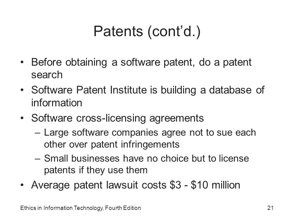 Patents (cont'd.) Before obtaining a software patent, do a patent search. Software Patent Institute is building a database of information.