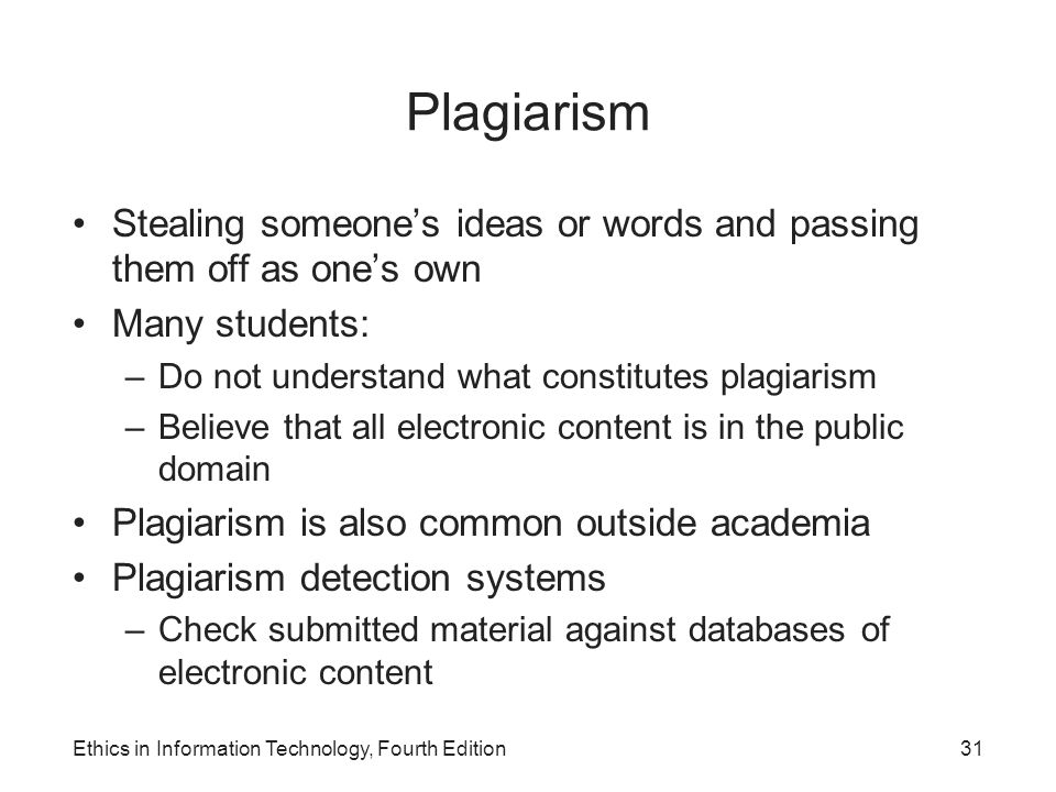 Plagiarism Stealing someone's ideas or words and passing them off as one's own. Many students: Do not understand what constitutes plagiarism.