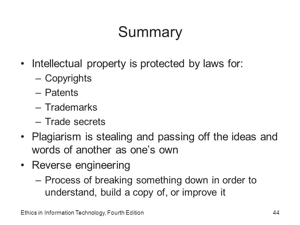 Summary Intellectual property is protected by laws for: