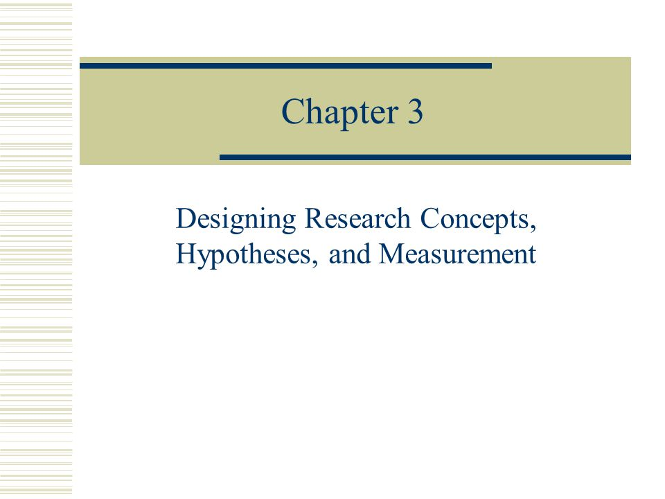 Designing Research Concepts, Hypotheses, and Measurement