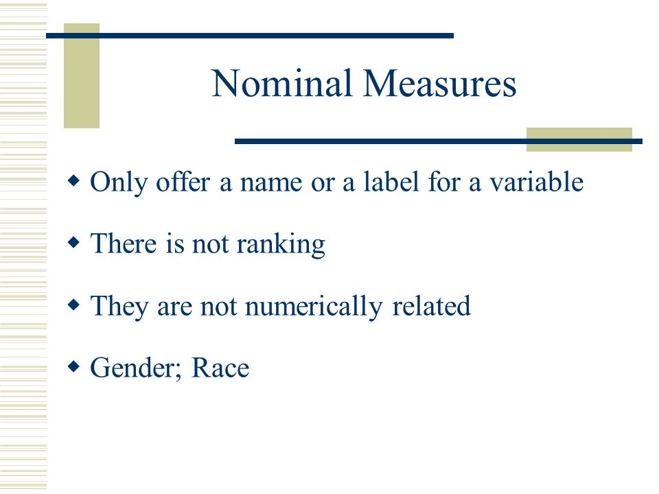 Nominal Measures Only offer a name or a label for a variable